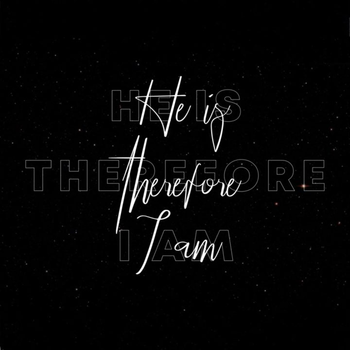 He Is Therefore I Am